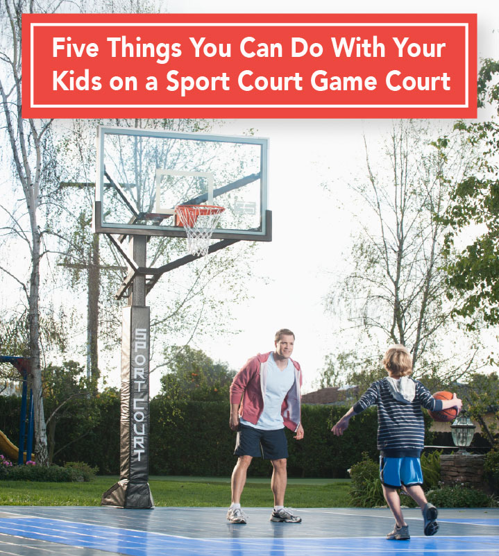 Five Things You Can Do  on a Sport Court Game Court With Your Kids